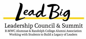 Lead Big - Leadership Council and Summit - R M W C Alumnae and Randolph College Alumni Association - Working with Students to Build a Legacy of Leaders